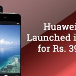 Huawei P9 with 12MP Dual Camera Launched in India For Rs. 39999