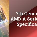 7th Gen AMD A-Series APUs Specifications and Features