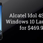 Alcatel Idol 4S Launched with Windows 10 and 4GB RAM, Priced at  $469.99